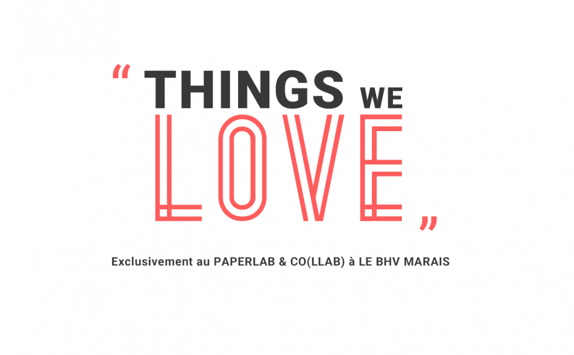 NOUVELLE RUBRIQUE : THINGS WE LOVE, au PAPERL&CO(LLAB) @ LE BHV/MARAIS